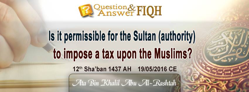 Q&A: Is it permissible for the Khalifah to impose taxes on Muslims?