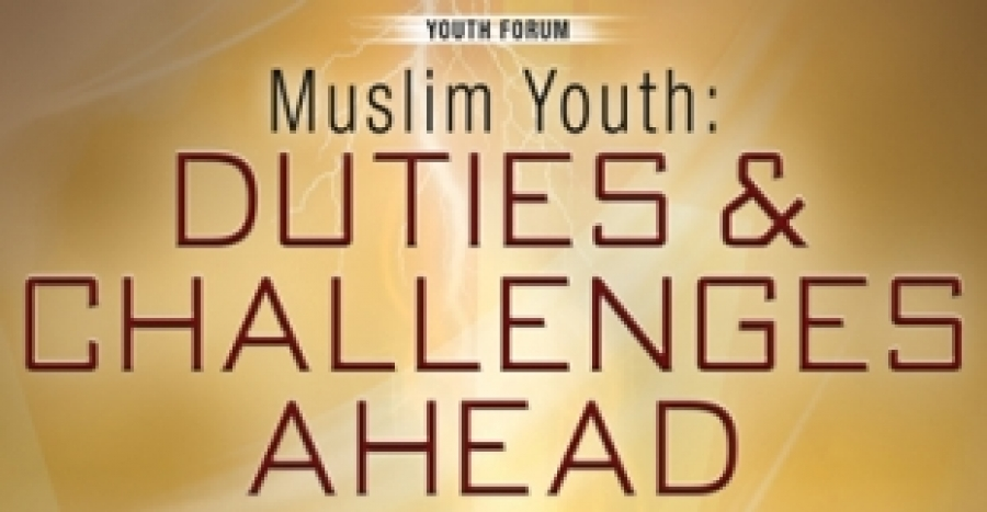Muslim Youth – Duties and Challenges Ahead